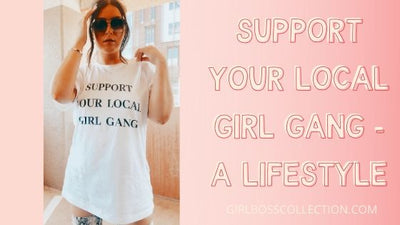 Support Your Local Girl Gang - A Lifestyle