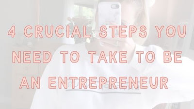 4 Crucial Steps You Need To Take To Be An Entrepreneur