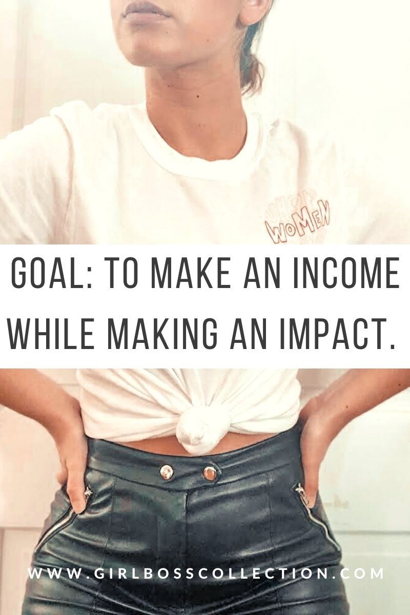 Goal: to make an income while making an impact.