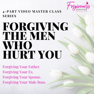 Forgiving the Men Who Hurt You 4-Part Master Class Video Series