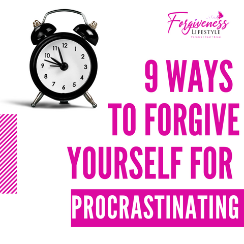 9 WAYS TO FORGIVE YOURSELF FOR PROCRASTINATING