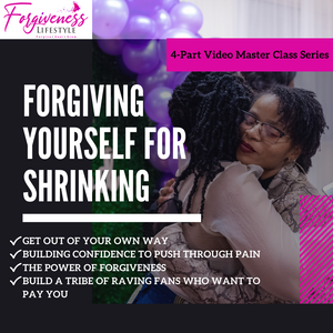 Forgiving Yourself For Shrinking 4-Part Master Class Video Series