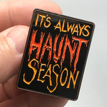 Load image into Gallery viewer, Its Always Haunt Season Enamel Pin