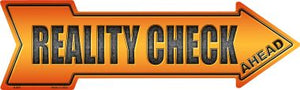 Reality Check Ahead Novelty Metal Arrow Sign