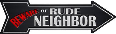 Beware Rude Neighbor Novelty Metal Arrow Sign