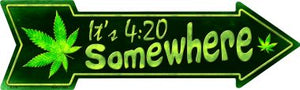 Its 4:20 Somewhere Novelty Metal Arrow Sign A-318