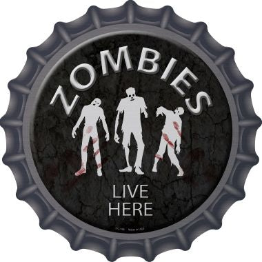 Zombies Live Here Novelty Metal Bottle Cap 12 Inch Sign