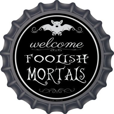 Welcome Mortals Novelty Metal Bottle Cap 12 Inch Sign