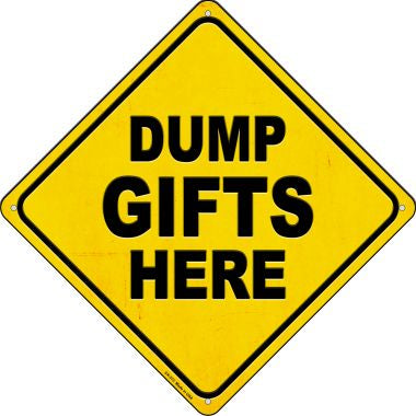Dump Gifts Here Novelty Metal Crossing Sign