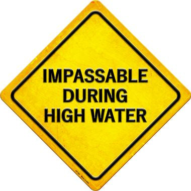 Impassible During High Water Novelty Metal Crossing Sign CX-382