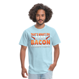 Funny I Eat Bacon And Know Things Bacon Lover Men's T-Shirt - powder blue