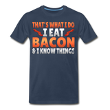Funny I Eat Bacon And Know Things Bacon Lover Men's Premium Organic T-Shirt - navy