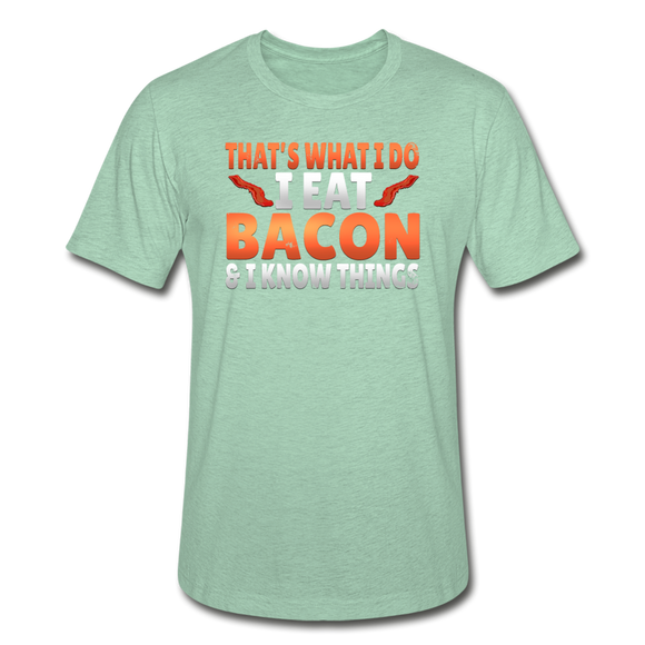 Funny I Eat Bacon And Know Things Bacon Lover Unisex Heather Prism T-Shirt - heather prism mint