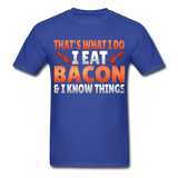 Funny I Eat Bacon And Know Things Bacon Lover Hanes Adult Tagless T-Shirt - royal blue