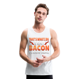 Funny I Eat Bacon And Know Things Bacon Lover Men's Premium Tank - white
