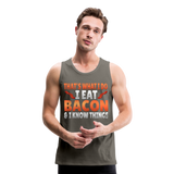 Funny I Eat Bacon And Know Things Bacon Lover Men's Premium Tank - asphalt gray