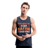 Funny I Eat Bacon And Know Things Bacon Lover Men's Premium Tank - navy