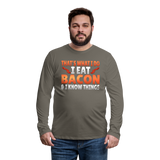 Funny I Eat Bacon And Know Things Bacon Lover Men's Premium Long Sleeve T-Shirt - asphalt gray