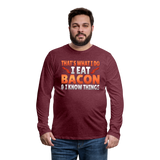 Funny I Eat Bacon And Know Things Bacon Lover Men's Premium Long Sleeve T-Shirt - heather burgundy