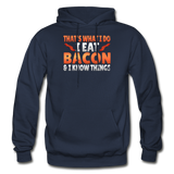 Funny I Eat Bacon And Know Things Bacon Lover Gildan Heavy Blend Adult Hoodie - navy