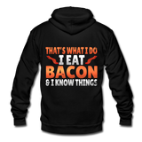 Funny I Eat Bacon And Know Things Bacon Lover Unisex Fleece Zip Hoodie - black