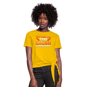 Funny I Eat Bacon And Know Things Bacon Lover Women's Knotted T-Shirt - sun yellow