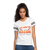 Funny I Eat Bacon And Know Things Bacon Lover Women's Vintage Sport T-Shirt - white/black