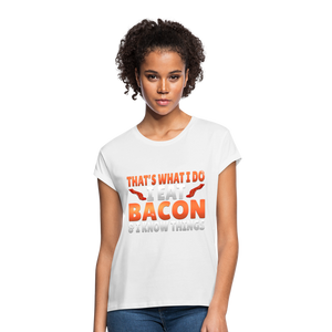 Funny I Eat Bacon And Know Things Bacon Lover Women's Relaxed Fit T-Shirt - white