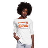 Funny I Eat Bacon And Know Things Bacon Lover Women's 3/4 Sleeve Shirt - white