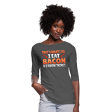 Funny I Eat Bacon And Know Things Bacon Lover Women's 3/4 Sleeve Shirt - charcoal