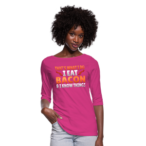 Funny I Eat Bacon And Know Things Bacon Lover Women's 3/4 Sleeve Shirt - fuchsia