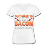 Funny I Eat Bacon And Know Things Bacon Lover Women's V-Neck T-Shirt - white