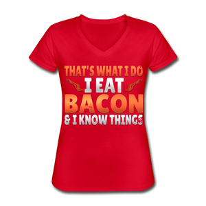 Funny I Eat Bacon And Know Things Bacon Lover Women's V-Neck T-Shirt - red