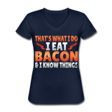 Funny I Eat Bacon And Know Things Bacon Lover Women's V-Neck T-Shirt - navy