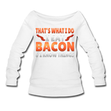 Funny I Eat Bacon And Know Things Bacon Lover Women's Wideneck Sweatshirt - white