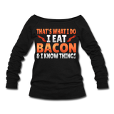 Funny I Eat Bacon And Know Things Bacon Lover Women's Wideneck Sweatshirt - black