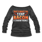 Funny I Eat Bacon And Know Things Bacon Lover Women's Wideneck Sweatshirt - heather black