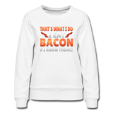 Funny I Eat Bacon And Know Things Bacon Lover Women's Premium Sweatshirt - white
