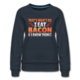 Funny I Eat Bacon And Know Things Bacon Lover Women's Premium Sweatshirt - navy