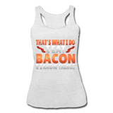 Funny I Eat Bacon And Know Things Bacon Lover Women's Tri-Blend Racerback Tank - heather white