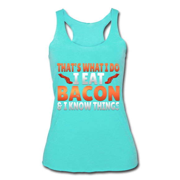 Funny I Eat Bacon And Know Things Bacon Lover Women's Tri-Blend Racerback Tank - turquoise