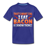 Funny I Eat Bacon And Know Things Bacon Lover Kids' Premium T-Shirt - royal blue