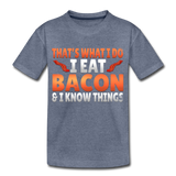 Funny I Eat Bacon And Know Things Bacon Lover Kids' Premium T-Shirt - heather blue