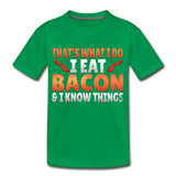 Funny I Eat Bacon And Know Things Bacon Lover Kids' Premium T-Shirt - kelly green