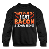 Funny I Eat Bacon And Know Things Bacon Lover Kids' Crewneck Sweatshirt - black