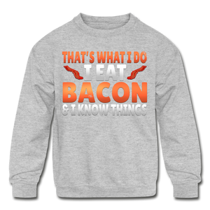 Funny I Eat Bacon And Know Things Bacon Lover Kids' Crewneck Sweatshirt - heather gray