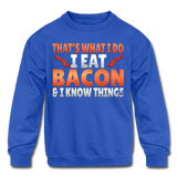 Funny I Eat Bacon And Know Things Bacon Lover Kids' Crewneck Sweatshirt - royal blue