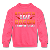 Funny I Eat Bacon And Know Things Bacon Lover Kids' Crewneck Sweatshirt - neon pink