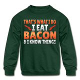 Funny I Eat Bacon And Know Things Bacon Lover Kids' Crewneck Sweatshirt - forest green