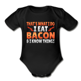 Funny I Eat Bacon And Know Things Bacon Lover Organic Short Sleeve Baby Bodysuit - black
